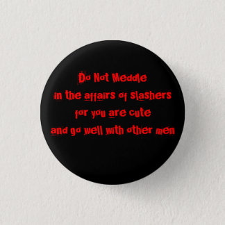 Do not meddle in the affairs of slashers 3 cm round badge