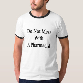 Do Not Mess With A Pharmacist T-Shirt