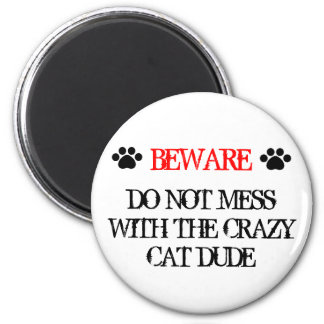 Do Not Mess with the Crazy Cat Dude Magnet