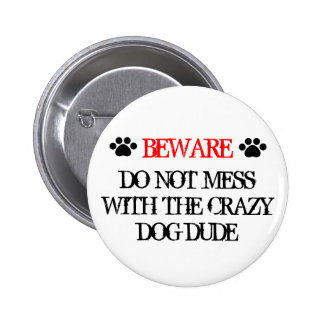 Do Not Mess with the Crazy Dog Dude 6 Cm Round Badge