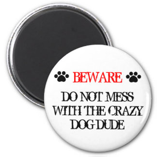 Do Not Mess with the Crazy Dog Dude 6 Cm Round Magnet