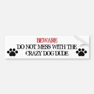 Do Not Mess with the Crazy Dog Dude Bumper Sticker
