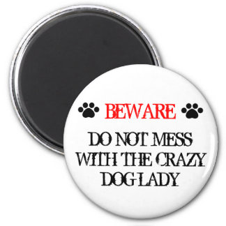 Do Not Mess with the Crazy Dog Lady Fridge Magnets