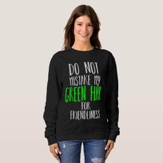 Do not mistake my hair for friendliness (Green) Sweatshirt
