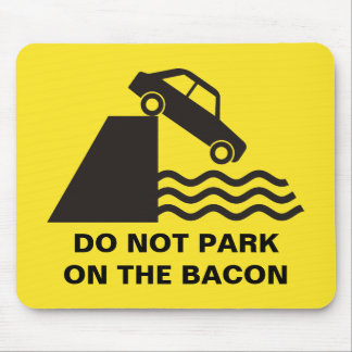 Do not Park on the Bacon Mouse Pad