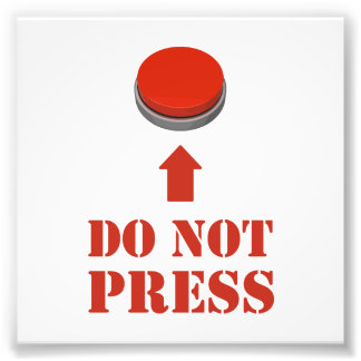 Do Not Press the Red Button Photographic Print