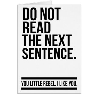 Do not read the next sentence - Funny Greeting Card