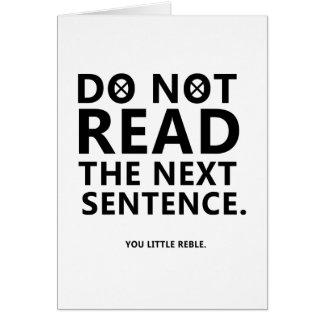 Do not Read The Next Sentence  You Little Reble Card