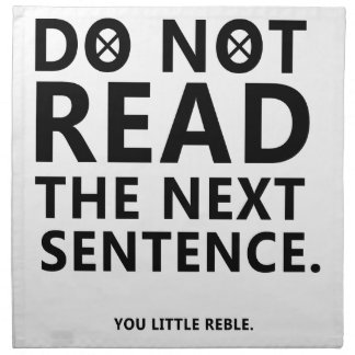 Do not Read The Next Sentence  You Little Reble Printed Napkin