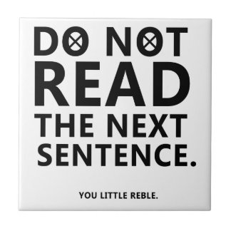 Do not Read The Next Sentence  You Little Reble Tile