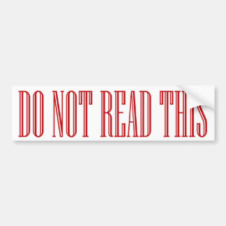 do not read this bumpersticker bumper sticker