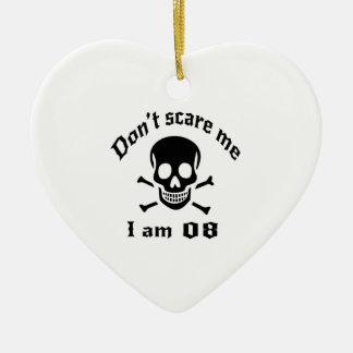 Do Not Scare Me I Am 08 Ceramic Ornament