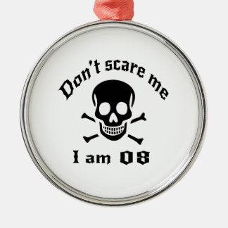 Do Not Scare Me I Am 08 Metal Ornament