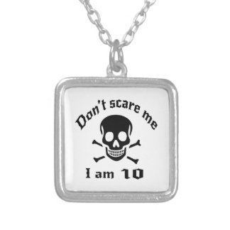 Do Not Scare Me I Am 10 Silver Plated Necklace