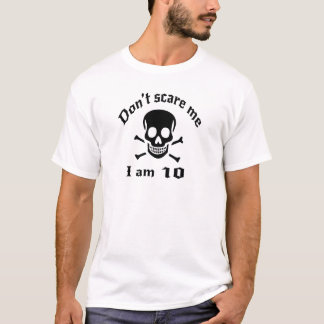 Do Not Scare Me I Am 10 T-Shirt