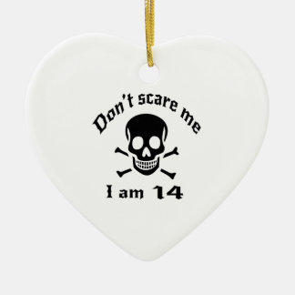 Do Not Scare Me I Am 14 Ceramic Ornament