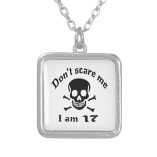 Do Not Scare Me I Am 17 Silver Plated Necklace