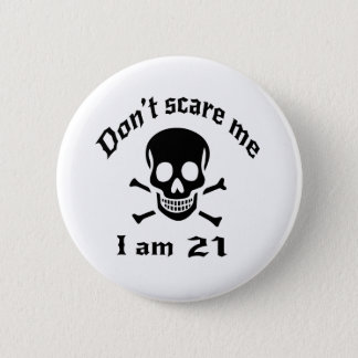 Do Not Scare Me I Am 21 6 Cm Round Badge
