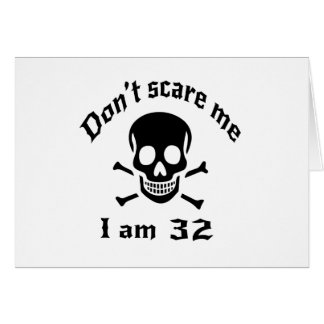 Do Not Scare Me I Am 32 Card