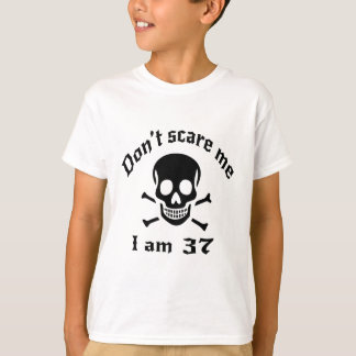 Do Not Scare Me I Am 37 T-Shirt