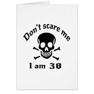 Do Not Scare Me I Am 38 Card