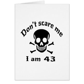 Do Not Scare Me I Am 43 Card