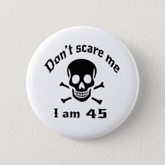 Do Not Scare Me I Am 45 6 Cm Round Badge