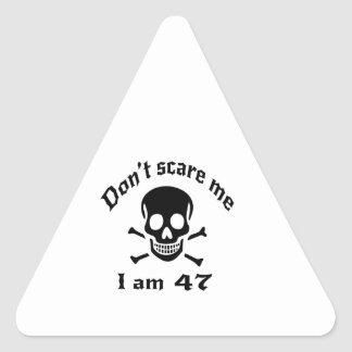 Do Not Scare Me I Am 47 Triangle Sticker