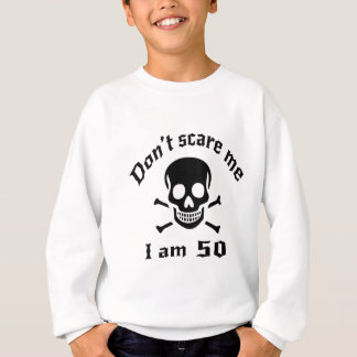 Do Not Scare Me I Am 50 Sweatshirt