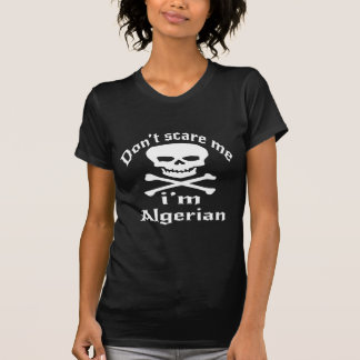 Do Not Scare Me I Am Algerian T-Shirt