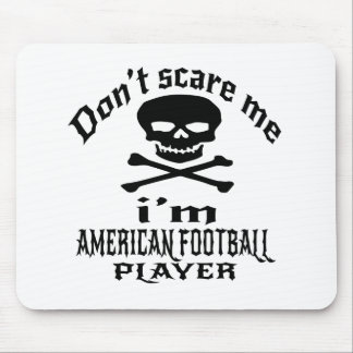 Do Not Scare Me I Am AMERICAN FOOTBALL Player Mouse Pad
