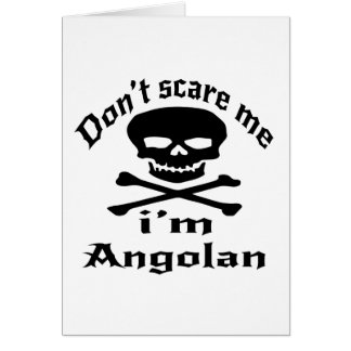 Do Not Scare Me I Am Angolan Card