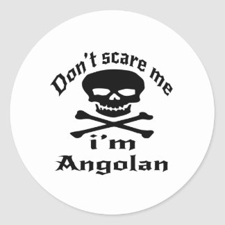 Do Not Scare Me I Am Angolan Classic Round Sticker