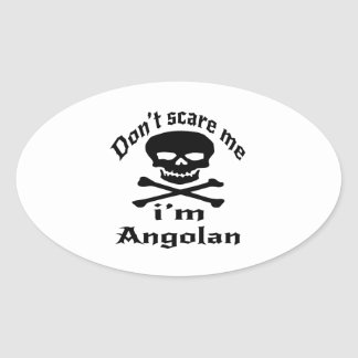 Do Not Scare Me I Am Angolan Oval Sticker
