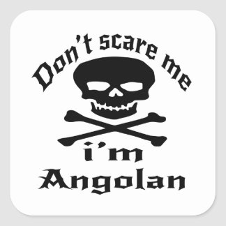 Do Not Scare Me I Am Angolan Square Sticker