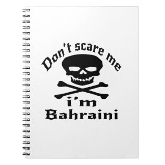 Do Not Scare Me I Am Bahraini Notebook