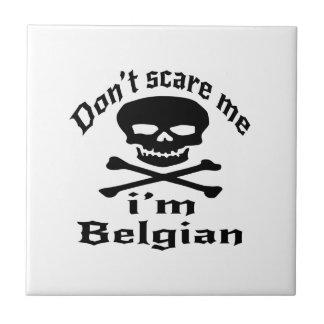 Do Not Scare Me I Am Belgian Ceramic Tile