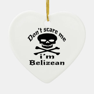 Do Not Scare Me I Am Belizean Ceramic Ornament