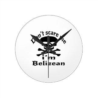 Do Not Scare Me I Am Belizean Round Clock