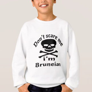 Do Not Scare Me I Am Bruneian Sweatshirt