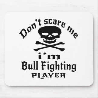 Do Not Scare Me I Am Bull Fighting Player Mouse Pad