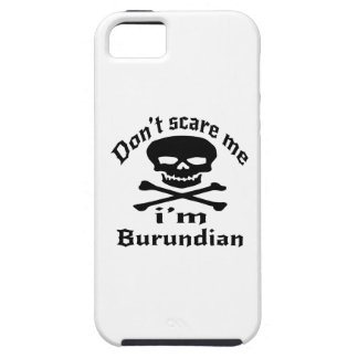 Do Not Scare Me I Am Burundian Case For The iPhone 5