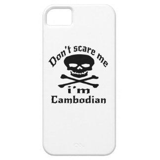 Do Not Scare Me I Am Cambodian Case For The iPhone 5