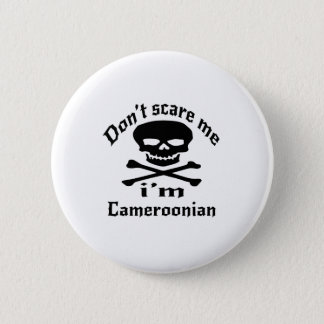 Do Not Scare Me I Am Cameroonian 6 Cm Round Badge