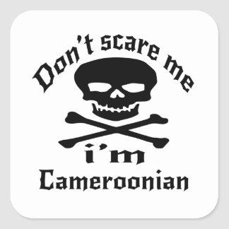 Do Not Scare Me I Am Cameroonian Square Sticker