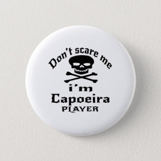 Do Not Scare Me I Am Capoeira Player 6 Cm Round Badge
