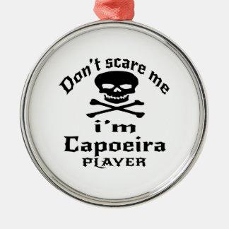 Do Not Scare Me I Am Capoeira Player Metal Ornament
