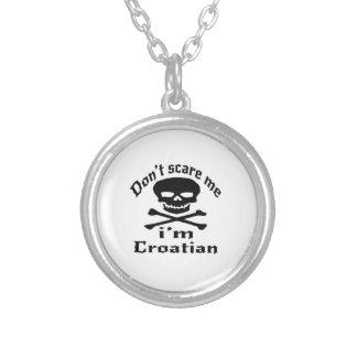 Do Not Scare Me I Am Croatian Silver Plated Necklace