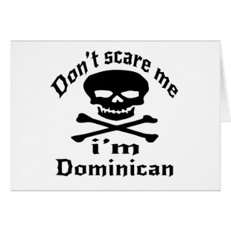 Do Not Scare Me I Am Dominican Card