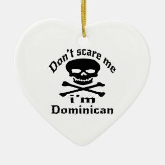 Do Not Scare Me I Am Dominican Ceramic Ornament